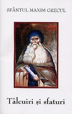 Sfantul Maxim Grecu - Talcuiri si sfaturi