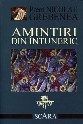 Amintiri din intuneric - Parintele Nicolae Grebenea