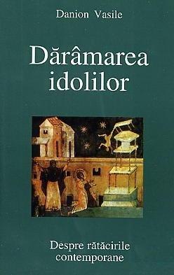 Daramarea idolilor - Despre ratacirile contemporane