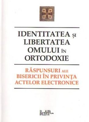 Identitatea si libertatea omului in Ortodoxie - Pavel Chirila