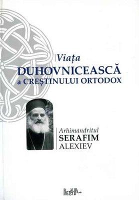 Viata duhovniceasca a crestinului ortodox - Serafim Alexiev