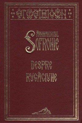 Arhimandritul Sofronie - Despre rugaciune