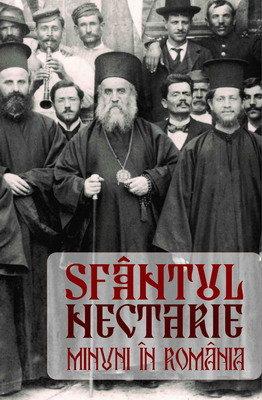Sfantul Nectarie, minuni in Romania