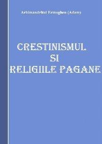 Crestinismul si Religiile Pagane - Arhimandritul Ermoghen
